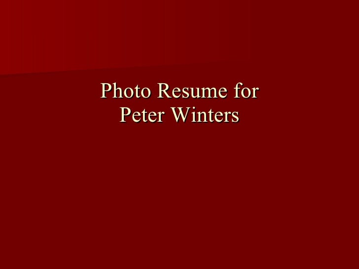 Photo Resume for   Peter Winters