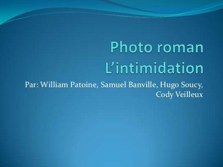 Photo roman L'intimidation<br />Par: William Patoine, Samuel Banville, Hugo Soucy, Cody Veilleux<br />