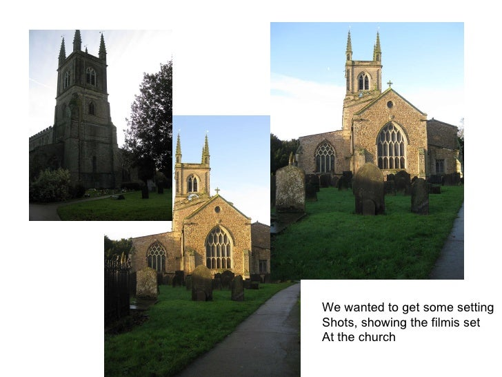 We wanted to get some setting  Shots, showing the filmis set At the church