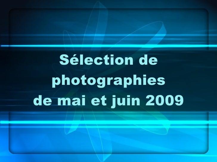 Sélection de photographies de mai et juin 2009