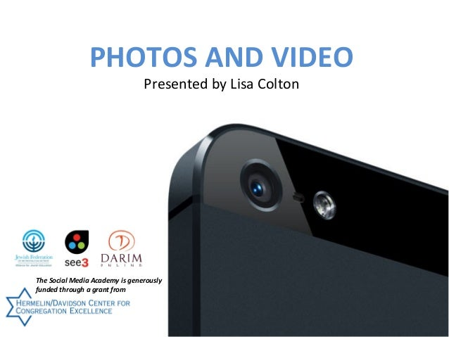 PHOTOS AND VIDEO Presented by Lisa Colton  Produced by  The Social Media Academy is generously funded through a grant from