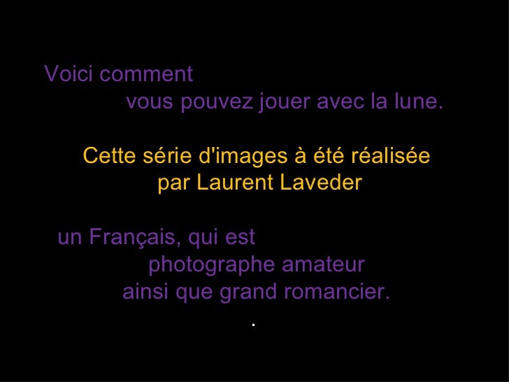 Voici comment  vous pouvez jouer avec la lune. Cette série d'images à été réalisée par Laurent Laveder  un Français, qui e...
