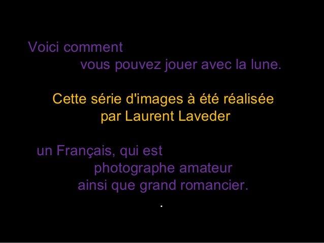 Voici comment vous pouvez jouer avec la lune. Cette série d'images à été réalisée par Laurent Laveder un Français, qui est...