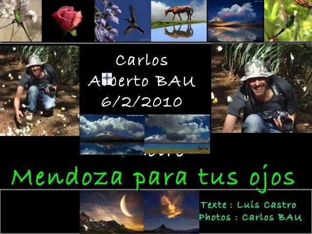 Carlos     Alberto BAU      6/2/2010       En sa      mémoireMendoza para tus ojos                   Texte : Luis Castro  ...