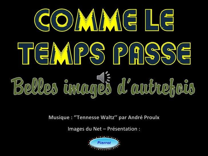Musique : ''Tennesse Waltz'' par André Proulx       Images du Net – Présentation :