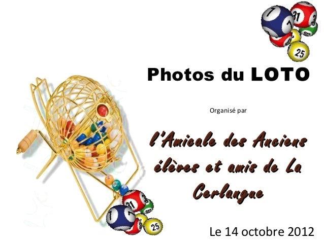 Photos du LOTO       Organisé parl'Amicale des Anciens élèves et amis de La      Cerlangue       Le 14 octobre 2012