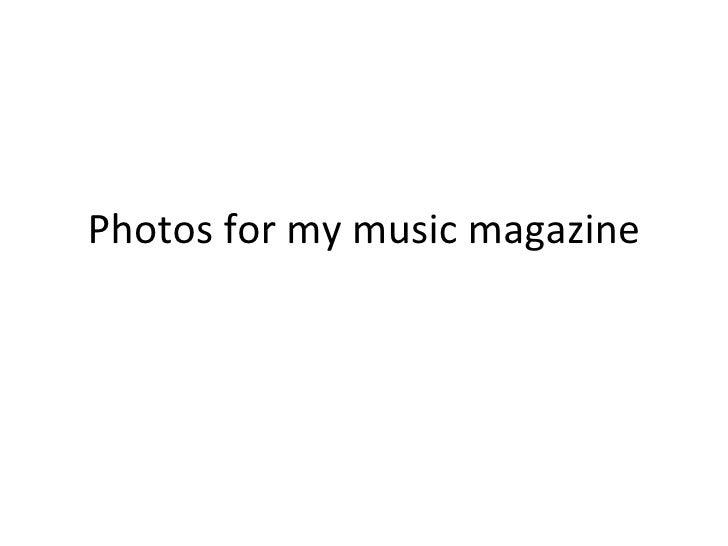 Photos for my music magazine