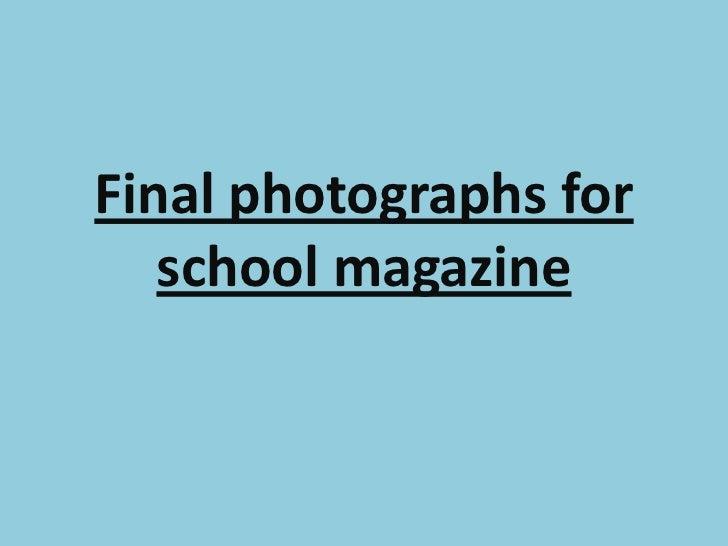 Final photographs for   school magazine