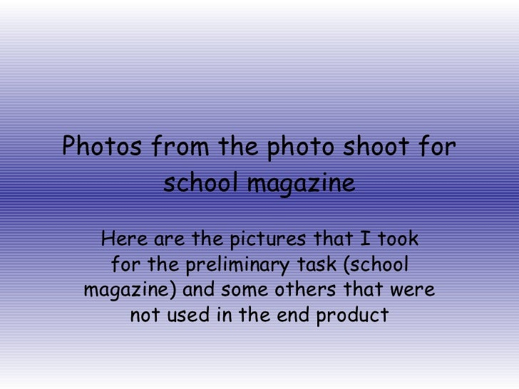 Photos from the photo shoot for school magazine Here are the pictures that I took for the preliminary task (school magazin...