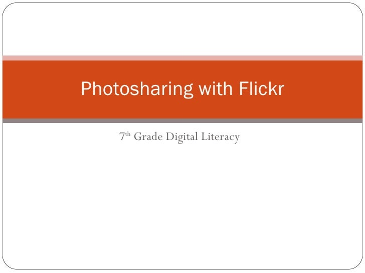 7 th  Grade Digital Literacy Photosharing with Flickr