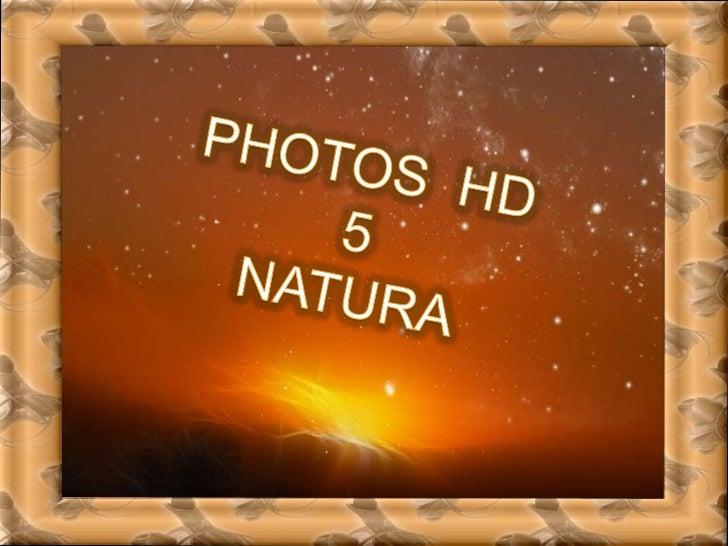 PHOTOS  HD  5<br />NATURA<br />