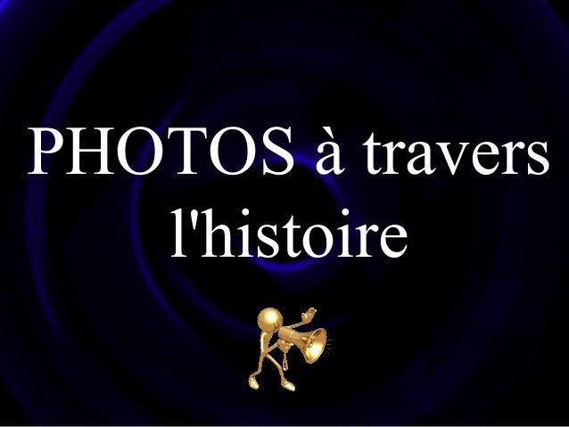 PHOTOS à travers l'histoire