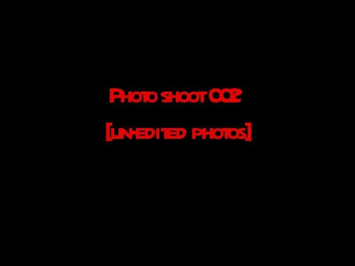 Photo shoot 002  [un-edited photos]