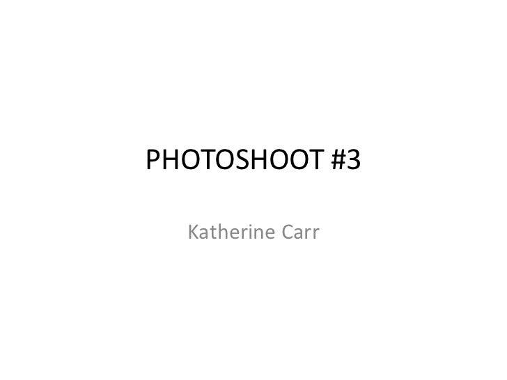 PHOTOSHOOT #3  Katherine Carr