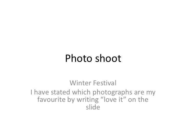 "Photo shoot              Winter FestivalI have stated which photographs are my   favourite by writing ""love it"" on the    ..."