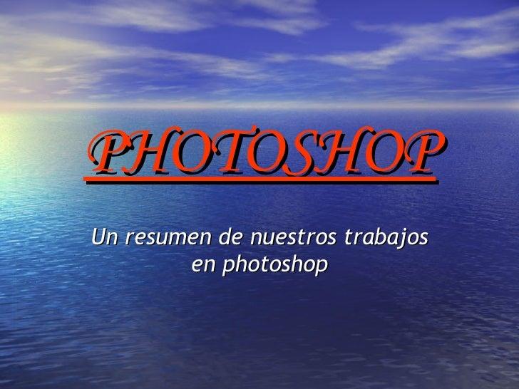 PHOTOSHOP Un resumen de nuestros trabajos en photoshop