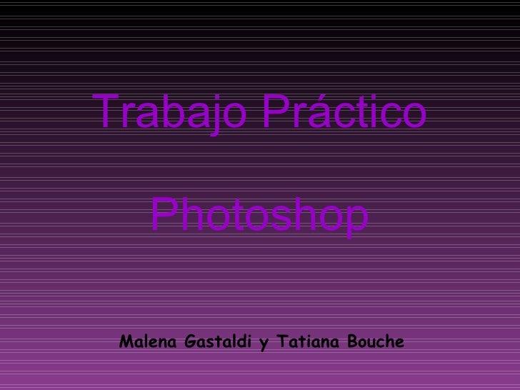 Trabajo Práctico Photoshop Malena Gastaldi y Tatiana Bouche
