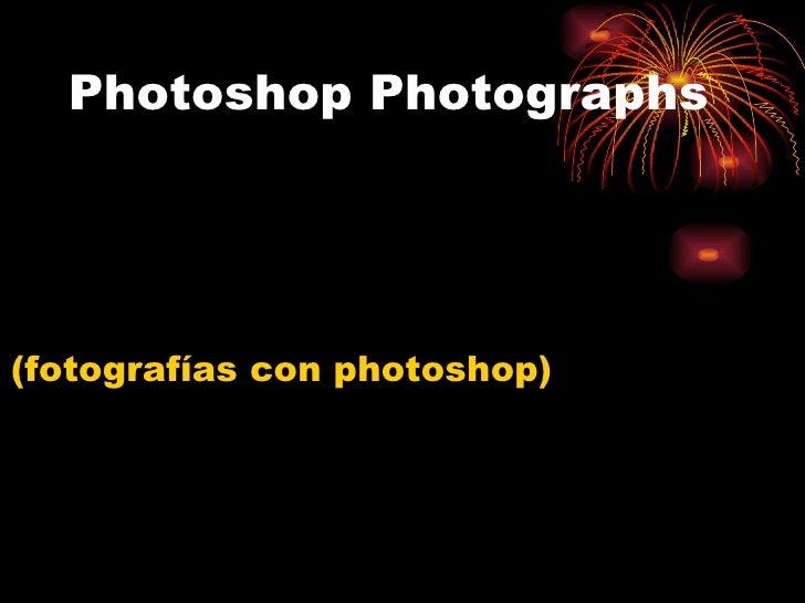 Photoshop Photographs (fotografías con photoshop)