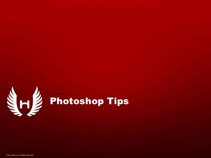 Photoshop Tips<br />July 31, 2009<br />Critical Mass, Inc. All Rights Reserved.<br />