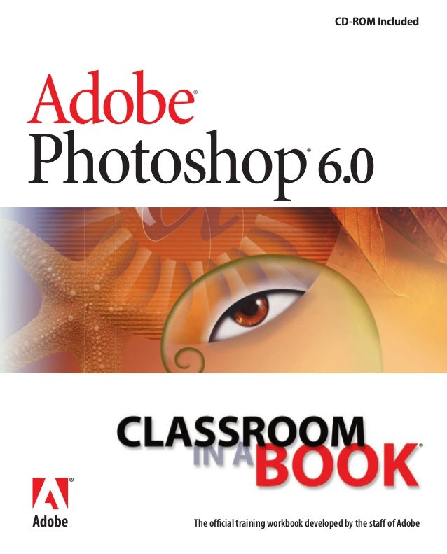 CD-ROM Included  Adobe Photoshop 6.0 ®  ®  ®  The official training workbook developed by the staff of Adobe