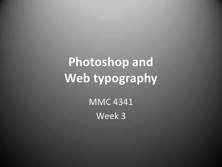 Photoshop and Web typography    MMC 4341     Week 3