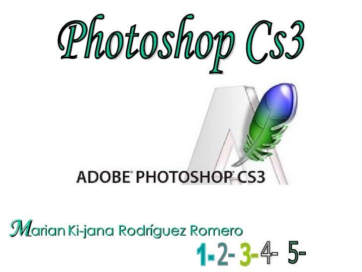 M arian   Ki-jana Rodríguez Romero Photoshop Cs3 1- 2- 3- 4- 5-