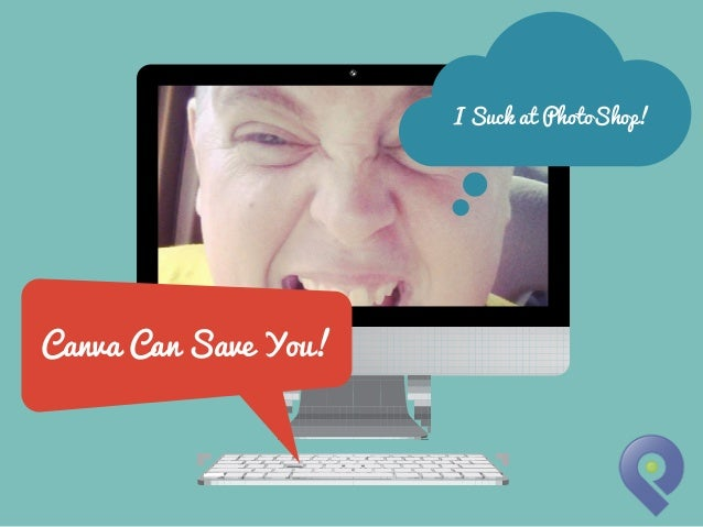I Suck at PhotoShop!  Canva Can Save You!