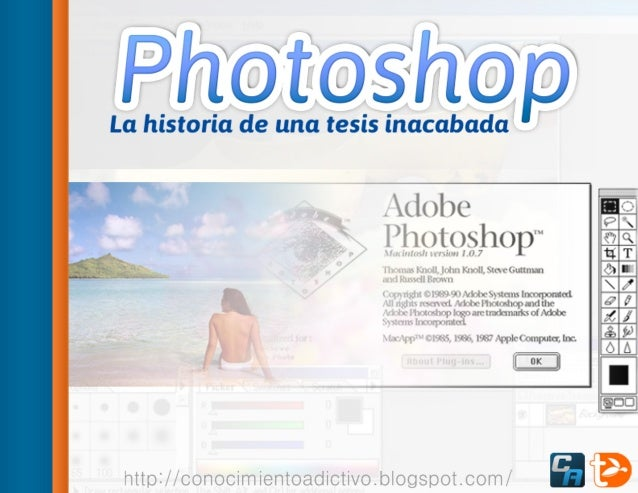Photoshop, la historia de una tesis inacabada http://conocimientoadictivo.blogspot.com/ ©2014 TotuWare, A. Naveiras