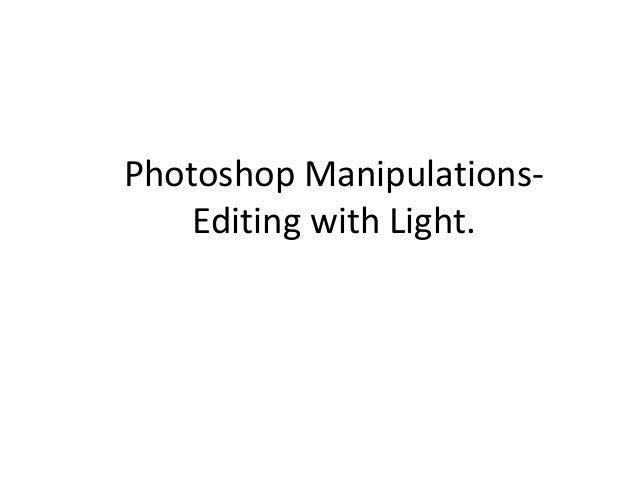 Photoshop ManipulationsEditing with Light.