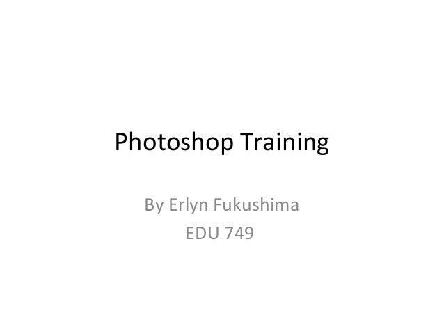 Photoshop Training By Erlyn Fukushima EDU 749