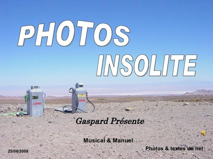 PHOTOS INSOLITE  25/08/2008 Photos & textes du net Gaspard Présente Musical & Manuel