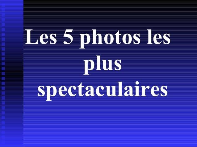 Photos les plus_spectaculaires