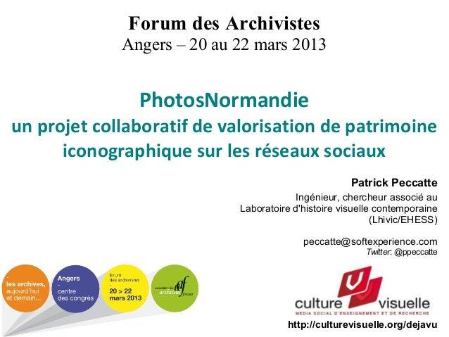 Forum des Archivistes             Angers – 20 au 22 mars 2013               PhotosNormandieun projet collaboratif de valor...