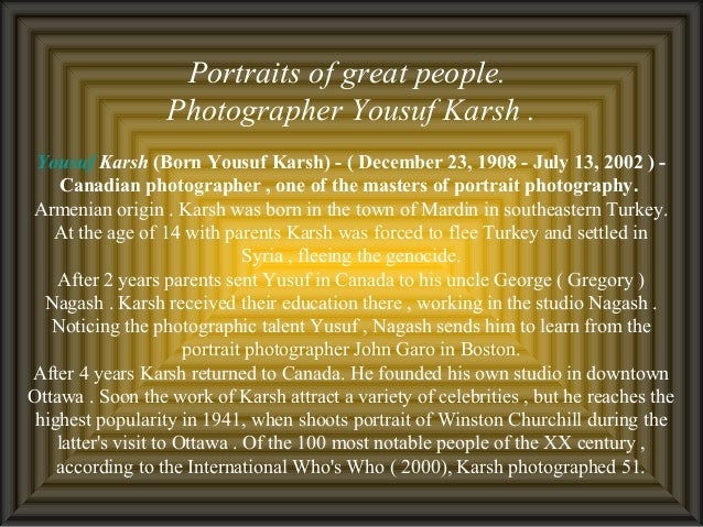 Portraits of great people. Photographer Yousuf Karsh . Yousuf Karsh (Born Yousuf Karsh) - ( December 23, 1908 - July 13, 2...