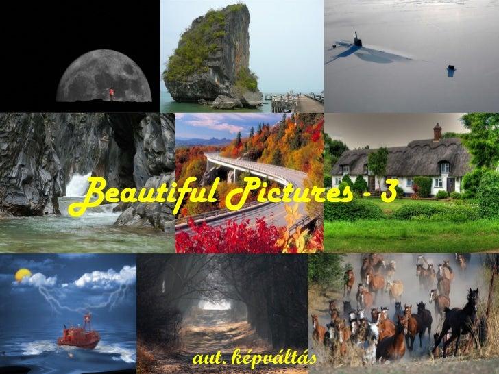 Beautiful Pictures - 3        aut. képváltás