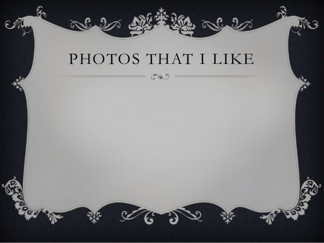 PHOTOS THAT I LIKE