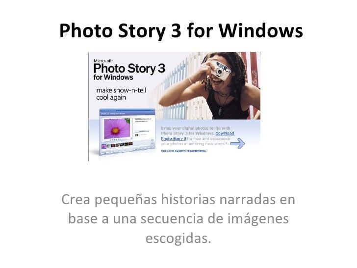 Photo Story 3 for Windows Crea pequeñas historias narradas en base a una secuencia de imágenes escogidas.