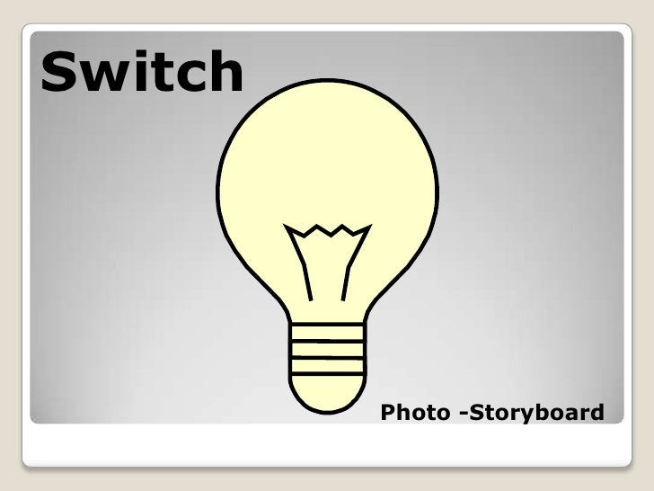 Switch<br />Photo -Storyboard<br />