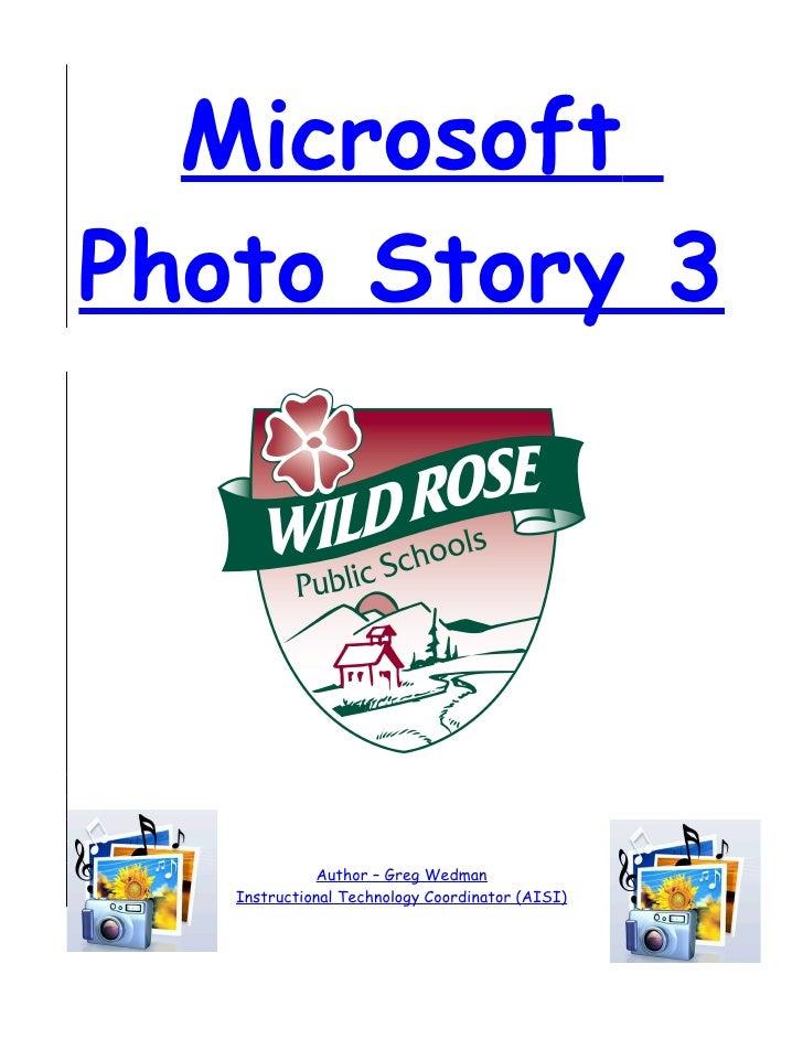 Microsoft Photo Story 3                  Author – Greg Wedman    Instructional Technology Coordinator (AISI)