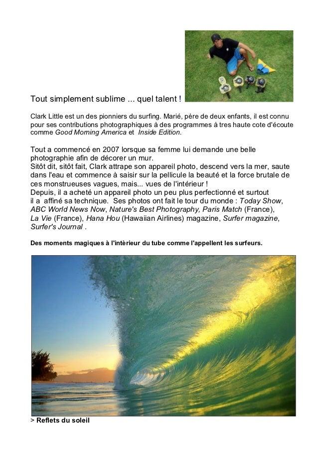 Tout simplement sublime ... quel talent !Clark Little est un des pionniers du surfing. Marié, père de deux enfants, il est...