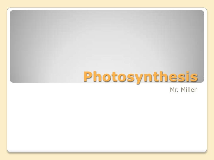 Photosynthesis<br />Mr. Miller<br />