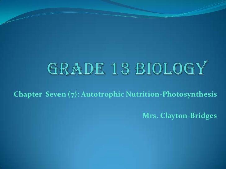 Chapter Seven (7): Autotrophic Nutrition-Photosynthesis                                  Mrs. Clayton-Bridges