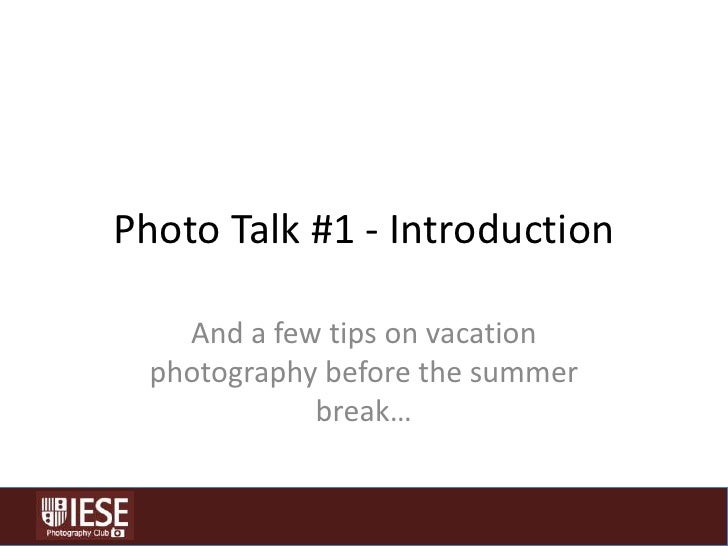 Photo Talk #1 - Introduction<br />And a few tips on vacation photography before the summer break…<br />