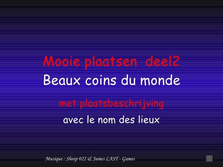 Mooie plaatsen deel2 Beaux coins du monde       met plaatsbeschrijving         avec le nom des lieux   Musique : Sheep 022...
