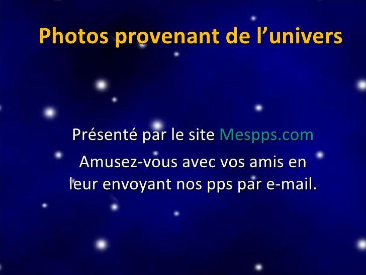 Photos provenant de l'univers Présenté par le site  Mespps.com Amusez-vous avec vos amis en leur envoyant nos pps par e-ma...