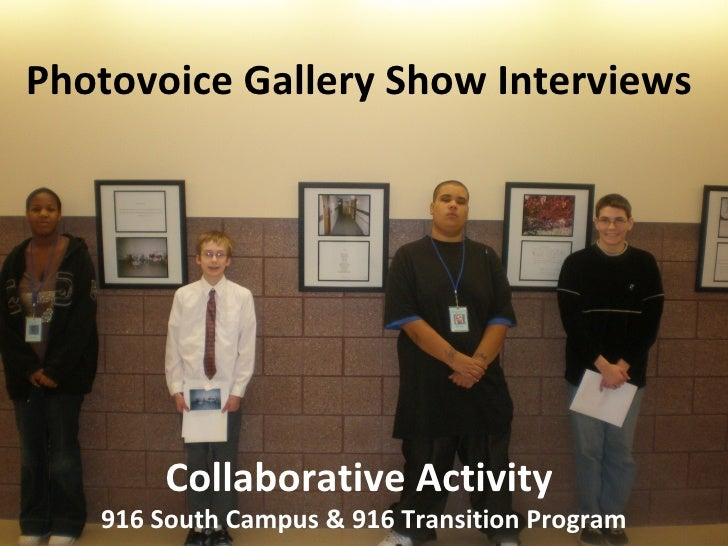 Photovoice Gallery Show Interviews  Collaborative Activity  916 South Campus & 916 Transition Program