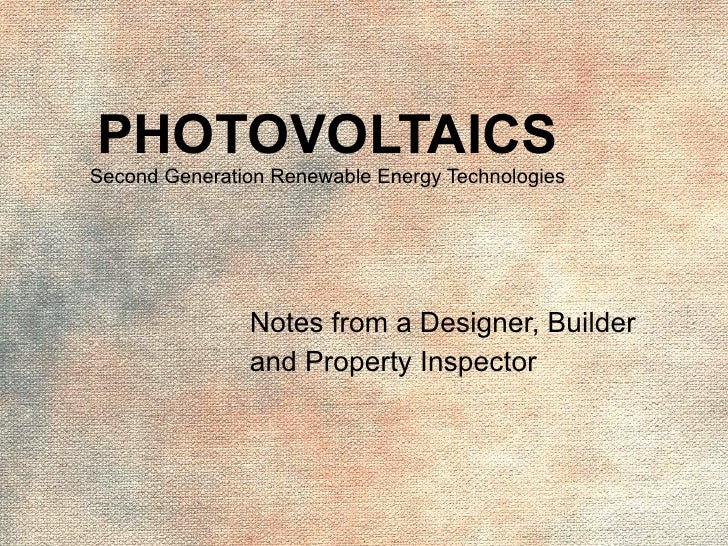 PHOTOVOLTAICS Second Generation Renewable Energy Technologies Notes from a Designer, Builder and Property Inspector