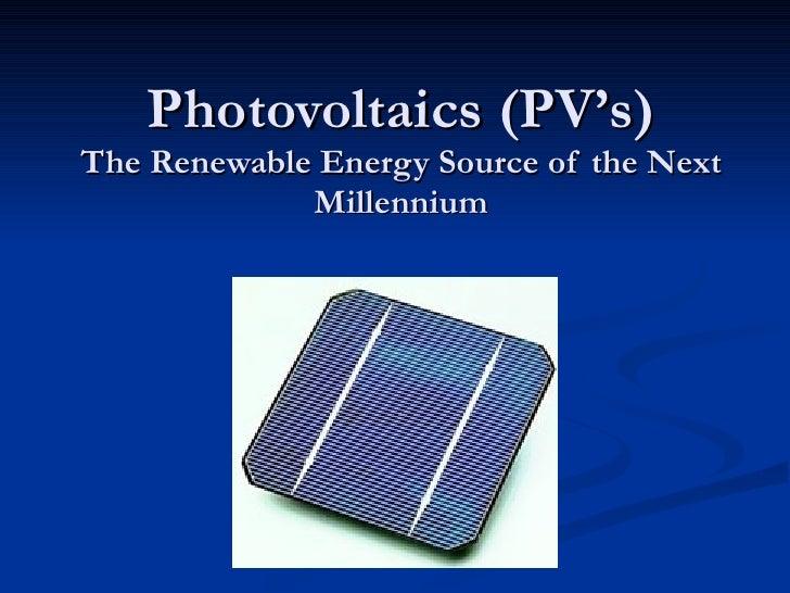 Photovoltaics (PV's) The Renewable Energy Source of the Next Millennium