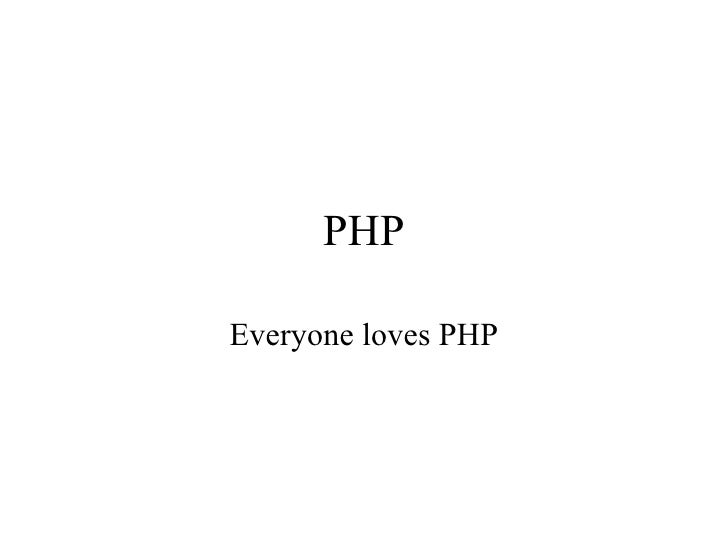 PHP Everyone loves PHP