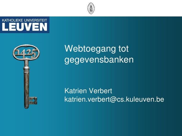 Webtoegang tot gegevensbanken  Katrien Verbert [email_address]